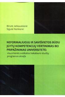 Neformaliuoju ir savišvietos būdu įgytų kompetencijų vertinimas bei pripažinimas universitete | Birutė Jatkauskienė, Sigutė Norkienė