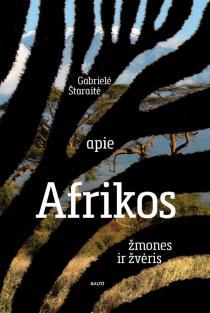 Apie Afrikos žmones ir žvėris | Gabrielė Štaraitė