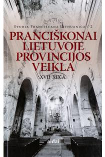 Pranciškonai Lietuvoje. Provincijos veikla XVII-XIX a. |