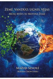 Žemė, Vanduo, Ugnis, Vėjas. Mūsų ryšys su Motina Žeme | Mažoji Senolė (Kiesha Crowther)