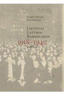 Lietuviai Latvijos Respublikoje 1918-1940 metais | Dangiras Mačiulis, Eriks Jekabsons