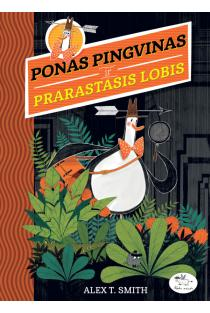 Ponas Pingvinas ir prarastasis lobis | Alex T. Smith