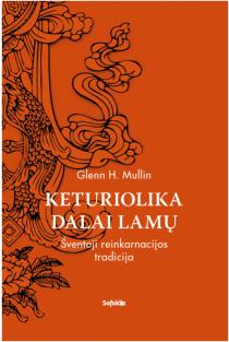 Keturiolika Dalai Lamų. Šventoji reinkarnacijos tradicija | Glenn H. Mullin