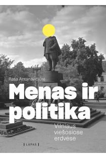 Menas ir politika Vilniaus viešosiose erdvėse | Rasa Antanavičiūtė