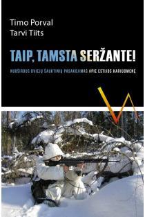 Taip, tamsta, seržante! | Timo Porval, Tarvi Tiits