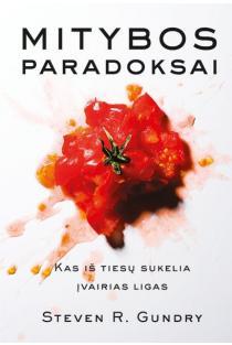 Mitybos paradoksai: kas iš tiesų sukelia įvairias ligas | Steven R. Gundry