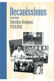 Decanissimus. Profesorius Salezijus Benignas Pavilionis | Janina Tutkuvienė, Violeta Žalgevičienė