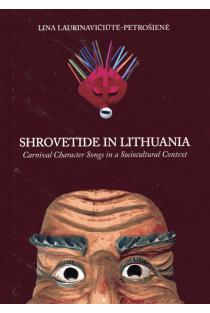 Shrovetide in Lithuania. Carnival Character Songs in a Sociocultural Context | Lina Laurinavičiūtė-Petrošienė