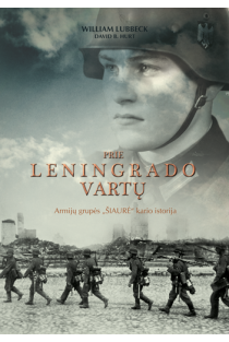 "Prie Leningrado vartų. Armijų grupės ""Šiaurė"" kario istorija 