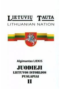 Juodieji Lietuvos istorijos puslapiai, II tomas | Algimantas Liekis
