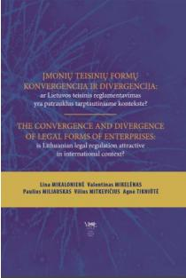 Įmonių teisinių formų konvergencija ir divergencija / The convergence and divergence of legal forms of enterprises | Lina Mikalonienė, Valentinas Mikelėnas, Paulius Miliauskas, Vilius Mitkevičius, Agnė Tikniūtė