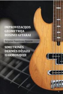 Improvizacijos geometrija bosinei gitarai. Simetrinės dermės džiazo harmonijoje   Sergejus Sopelevas-Vysocki
