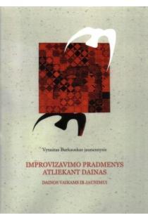 Improvizavimo pradmenys atliekant dainas. Dainos vaikams ir jaunimui (su CD) | Vytautas Barkauskas jaunesnysis