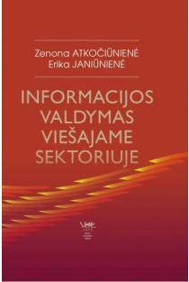 Informacijos valdymas viešajame sektoriuje | Zenona Atkočiūnienė, Erika Janiūnienė
