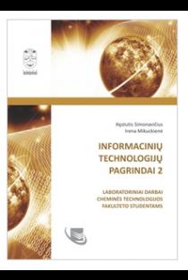 Informacinių technologijų pagrindai 2. Laboratoriniai darbai Cheminės technologijos fakuteto studentams |