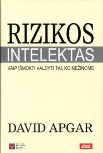 Rizikos intelektas: kaip išmokti valdyti tai, ko nežinome | David Apgar