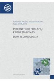Internetinių puslapių programavimas. DOM technologija | Romualdas Baušys, Artūras Kriukovas, Tadas Rakauskas