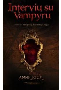 """Interviu su vampyru (pirmoji """"Vampyrų kronikų"""" knyga)   Anne Rice"""