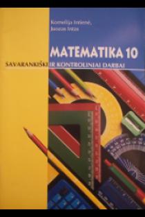 Matematika 10. Savarankiški ir kontroliniai darbai | Kornelija Intienė, Juozas Intas