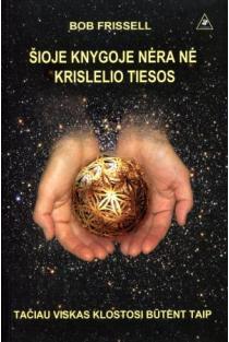 Šioje knygoje nėra nė krislelio tiesos | Bob Frissell