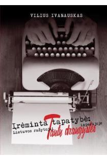 Įrėminta tapatybė: Lietuvos rašytojai tautų draugystės imperijoje | Vilius Ivanauskas