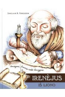 Irenėjus iš Liono. Žmogus, kuris rašė knygas | Sinclair B. Ferguson