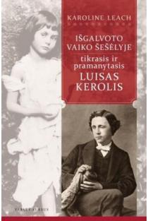 Išgalvoto vaiko šešėlyje: tikrasis ir pramanytasis Luisas Kerolis | Karoline Leach