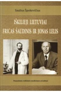 Iškilieji lietuviai Fricas Šaudinis ir Jonas Lelis | Saulius Špokevičius