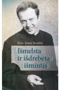 Išmelsta ir išdrebėta išmintis | Kun. Jonas Juraitis