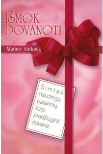 Išmok dovanoti. Šimtas naudingų patarimų, kaip pradžiuginti dovana | Marion Vorbeck