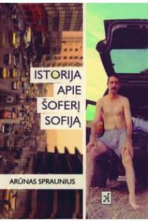 Isto(e)rija apie šoferį Sofiją | Arūnas Spraunius
