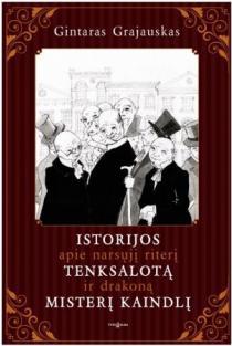 Istorijos apie narsųjį riterį Tenksalotą ir drakoną misterį Kaindlį | Gintaras Grajauskas
