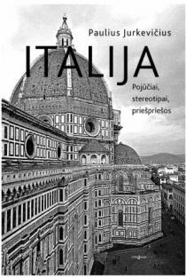Italija. Pojūčiai, stereotipai, priešpriešos. Mados reportažai   Paulius Jurkevičius, Jurga Jurkevičienė