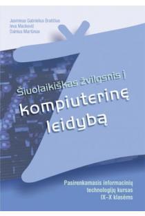 Šiuolaikiškas žvilgsnis į kompiuterinę leidybą. Pasirenkamasis informacinių technologijų kursas IX–X klasėms | J. G. Bratičius, I. Mackevič, D. Martūnas