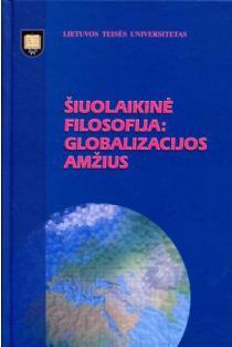 Šiuolaikinė filosofija: globalizacijos amžius | Sud. Jūratė Morkūnienė