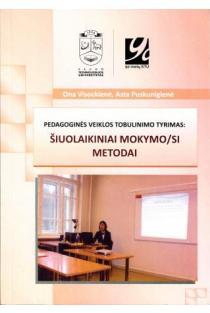 Pedagoginės veiklos tobulinimo tyrimas: šiuolaikiniai mokymo/si metodai | Ona Visockienė, Asta Puskunigienė