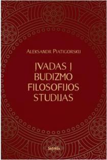 Įvadas į budizmo filosofijos studijas | Aleksandr Piatigorskij