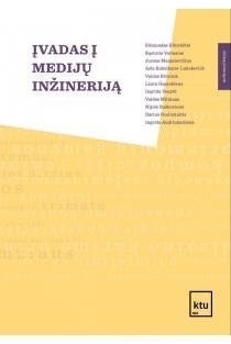 Įvadas į medijų inžineriją | Edmundas Kibirkštis, Kęstutis Vaitasius, Asta Kabelkaitė-Lukoševičė ir kt.