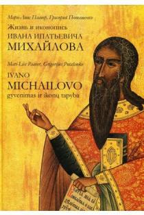 Ivano Michailovo gyvenimas ir ikonų tapyba (lietuvių ir rusų k.) | Mari-Liis Paaver, Grigorijus Potašenko