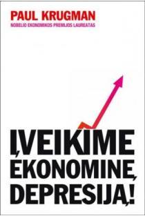 Įveikime ekonominę depresiją! | Paul Krugman