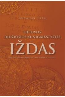 Lietuvos Didžiosios Kunigaikštystės iždas: XVI amžiaus antroji pusė - XVII amžiaus vidurys | Antanas Tyla