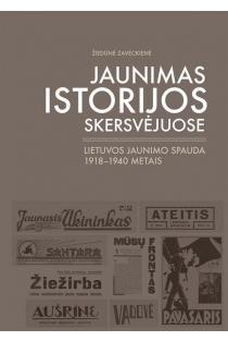 Jaunimas istorijos skersvėjuose. Lietuvos jaunimo spauda 1918-1940 metais | Žiedūnė Zaveckienė
