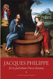 Jei tu pažintum Dievo dovaną | Jacques Philippe