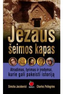 Jėzaus šeimos kapas: atradimas, tyrimas ir įrodymai, galintys pakeisti istoriją (kišeninis variantas) | Simcha Jacobovici, Charles Pellegrino