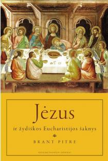 Jėzus ir žydiškos Eucharistijos šaknys. Paskutinės vakarienės slėpiniai | Brant Pitre