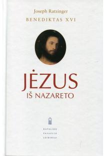 Jėzus iš Nazareto. I dalis | Joseph Ratzinger / Benediktas XVI