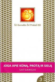 Joga apie kūną, protą ir sielą. Satsangai 3 | Šri Gurudėv Šri Prakaš Dži