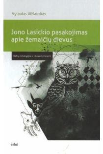 Jono Lasickio pasakojimas apie žemaičių dievus: tekstas ir kontekstai | Vytautas Ališauskas