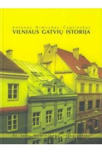 Vilniaus gatvių istorija. Šv. Jono, Dominikonų,Trakų gatvės (2-as leidimas) | Antanas Rimvydas Čaplinskas
