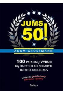 Jums 50! 100 patarimų vyrui: ką daryti ir ko nedaryti iki kito jubiliejaus | Adam Grossmag